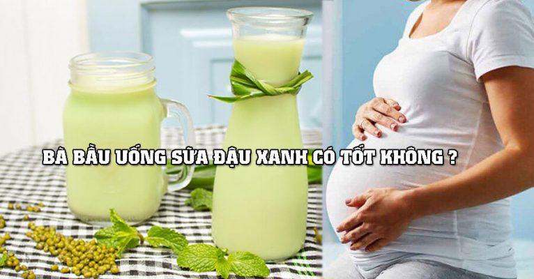 Bà bầu uống sữa đậu xanh có tốt không ?